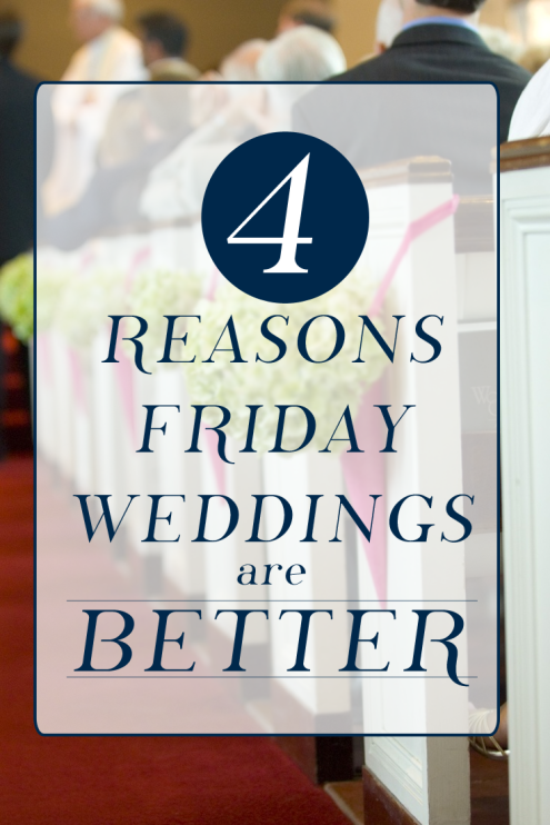 4 Reasons Friday Weddings are Better